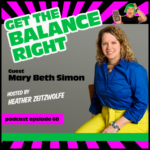 Heather Zeitzwolfe's Get the Balance Right Podcast with Mary Beth Simon